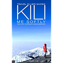 Kili Me Softly: How & Why You Should Climb Mt Kilimanjaro (Travel In Her Shoes Book 1) (English Edition)