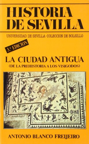 Historia de Sevilla: La ciudad antigua: (De la Prehistoria a los Visigodos) (Colección de bolsillo)