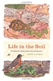 Life in the Soil – A Guide for Naturalists and Gardeners