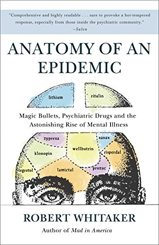 Anatomy of an Epidemic: Magic Bullets, Psychiatric Drugs, and the Astonishing Rise of Mental Illness in America por Robert Whitaker