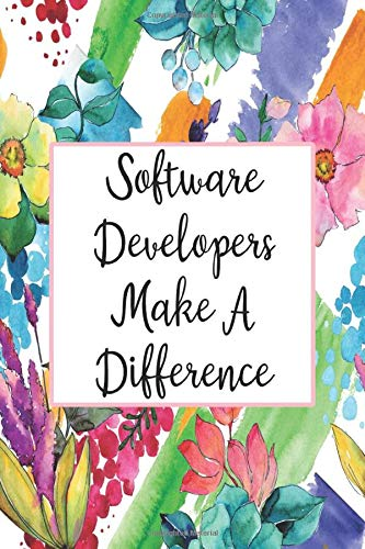 Software Developers Make A Difference: Blank Lined Journal For Software Developer Appreciation Gifts Floral Notebook