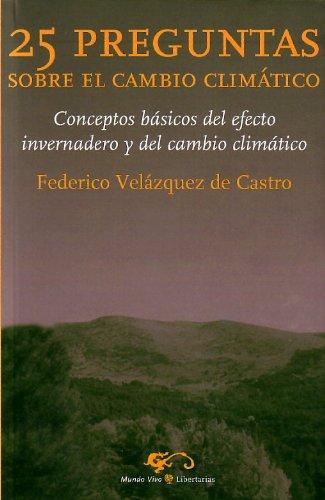 25 Preguntas sobre el cambio climático: Conceptos básicos del efecto invernadero y del cambio climático (Mundo Vivo) por Federico Velázquez de Castro