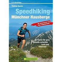 Speedhiking Münchner Hausberge: 30 ausgewählte Speed Hiking und Trailrunning Touren in den Bayerischen Hausbergen - das Buch für die ganz schnellen ... Lech und Chiemsee (Erlebnis Bergsteigen)