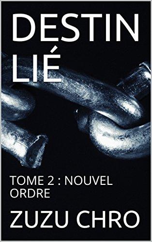 DESTINS LIÉS: TOME 2 : NOUVEL ORDRE