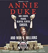 Annie Duke: How I Raised, Folded, Bluffed, Flirted, Cursed, and Won Millions at the World Series of Poker by Annie Duke (2005-09-08)