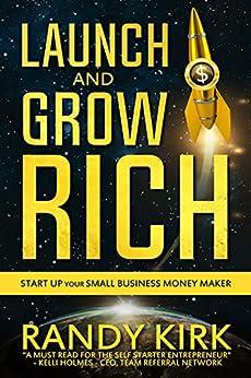 Launch & Grow Rich: Start Up Your Small Business Money Maker (English Edition) de [Kirk, Randy W]