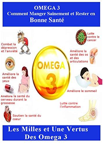 OMEGA 3: Comment Manger Sainement et Rester en Bonne Santé: Les Milles et Une Vertus des Omega 3 par Sébastien  Pierre