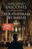 Die Kathedrale des Meeres: Historischer Roman -