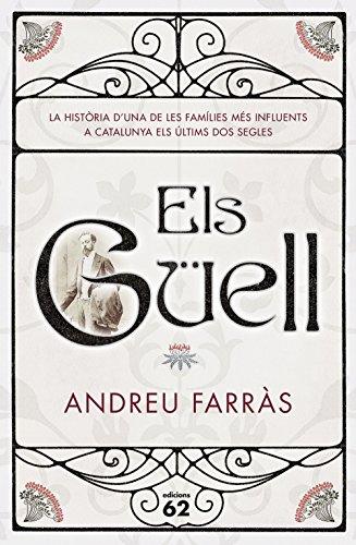 Els Güell: La historia duna de les famílies més influents a Catalunya els últims dos segles (Catalan Edition) por Andreu Farras Calatayud