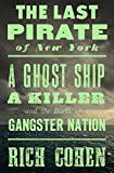 The Last Pirate of New York: A Ghost Ship, a Killer, and the Birth of a Gangster Nation (English Edition)