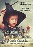 Zauberbuch Familienfrieden - Die magische Wirkung der gewaltfreien Kommunikation und des Vertrauens Bild