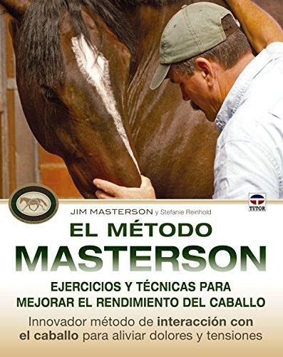 El Método Masterson. Ejercicios Y Técnicas Para Mejorar El Rendimiento Del Caballo por Jim Masterson
