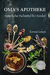 Oma's Apotheke - Natürliche Heilmittel für Kinder (German Edition)