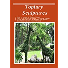 Topiary Sculptures: The Art of Creating Living Sculptures (English Edition)