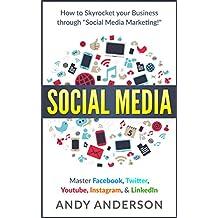 "Social Media: How to Skyrocket Your Business Through ""Social Media Marketing!"" Master: Facebook, Twitter, Youtube, Instagram, & LinkedIn (English Edition)"