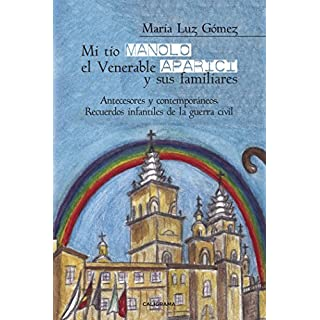 Mi tío Manolo, el Venerable Aparici y sus familiares: Antecesores y contemporáneos. Recuerdos infantiles de la Guerra Civil (Spanish Edition)