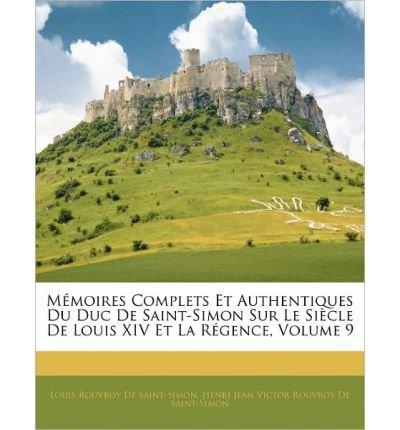 M Moires Complets Et Authentiques Du Duc de Saint-Simon Sur Le Si Cle de Louis XIV Et La R Gence, Volume 9 (Paperback)(English / German) - Common