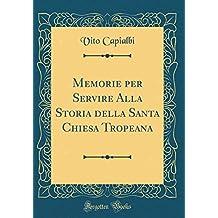 Memorie per Servire Alla Storia della Santa Chiesa Tropeana (Classic Reprint)
