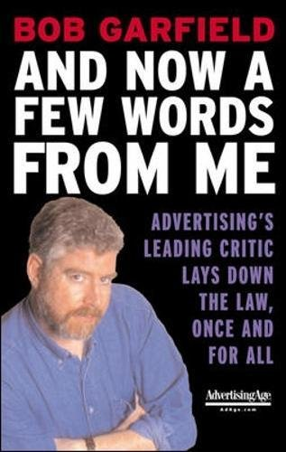 And Now a Few Words From Me: Advertising's Leading Critic Lays Down the Law, Once and for All (The Advertising Age Series) por Bob Garfield