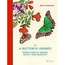 A Butterfly Journey: Maria Sibylla Merian. Artist and Scientist. by Boris Friedewald (2015-07-01)