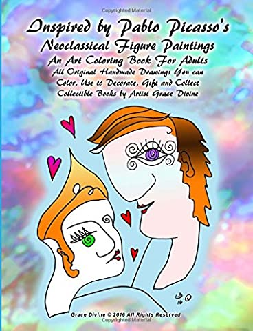 Inspired by Pablo Picasso's Neoclassical Figure Paintings An Art Coloring Book For Adults All Original Handmade Drawings You can Color, Use to ... Collectible Books by Artist Grace Divine