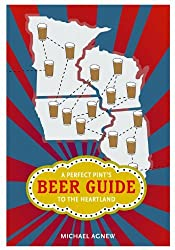 A Perfect Pint's Beer Guide to the Heartland (Heartland Foodways) by Michael Agnew (2014-04-29)