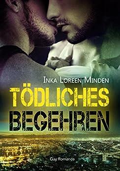 Tödliches Begehren - Mortal Desire: Gay Romance von [Minden, Inka Loreen]