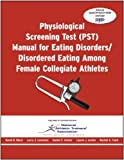 Physiological Screening Test (PST) Manual for Eating Disorders / Disordered Eating Among Female Collegiate Athletes by David R Black (2009-09-01)