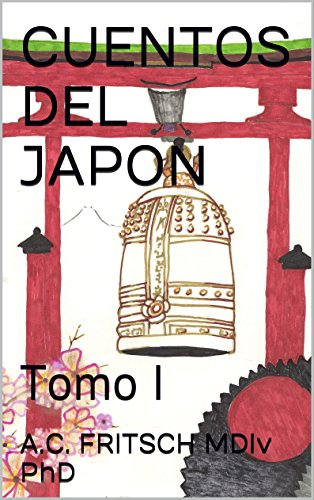 CUENTOS DEL JAPON: Tomo I por A.C. FRITSCH MDiv PhD