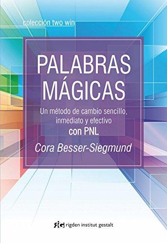 Palabras Magicas / Magic Words: Un Método De Cambio Sencillo, Inmediato Y Efectivo Con Pnl por Cora Besser-siegmund