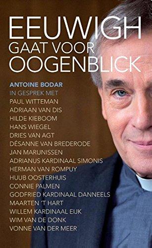 Eeuwigh gaat voor oogenblick: Antoine Bodar in gesprek met Paul Witteman, Adriaan Van Dis, Hilde Kieboom, Hans Wiegel en 12 anderen