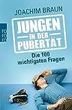Jungen in der Pubertät: Die 100 wichtigsten Fragen - Joachim Braun