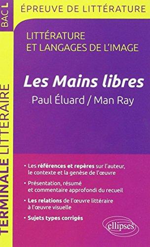 Les Mains Libres, Paul Éluard/Man Ray Terminale L Programme 2013 Épreuve de Littérature et Langages de l'Image