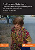 The Meaning of Behaviors in Dementia/Neurocognitive Disorders: New Terminology, Classification, and Behavioral Management
