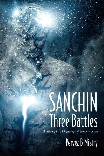 SANCHIN Three Battles: Anatomy and Physiology of Sanchin Kata par Pervez B Mistry