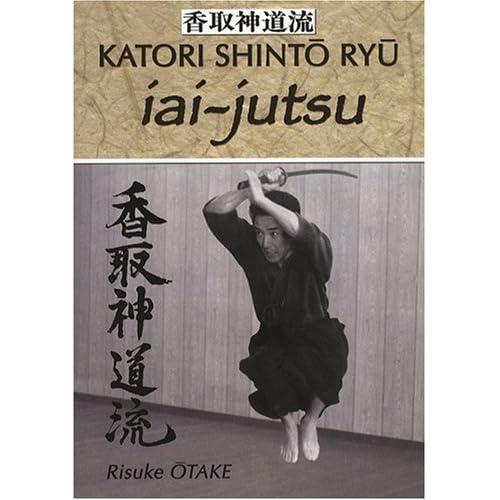 Iai-jutsu : Héritage spirituel de la Tenshin Shoden Katori Shinto Ryu de Risuke Otake (1 novembre 2007) Broché