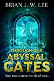 Through the Abyssal Gates by Brian J. W. Lee