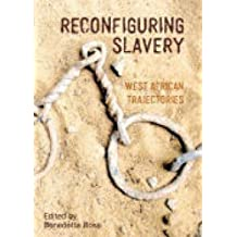 Reconfiguring Slavery: West African Trajectories (Liverpool Studies in International Slavery) by Benedetta Rossi (2016-02-23)