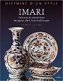 Imari - Faïences et porcelaines du Japon, de Chine et d'Europe
