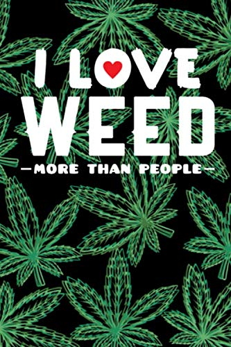 I Love Weed More Than People: Marijuana Medical Journal - Tracker Notebook - Black Matte Cover 6x9 120 Pages