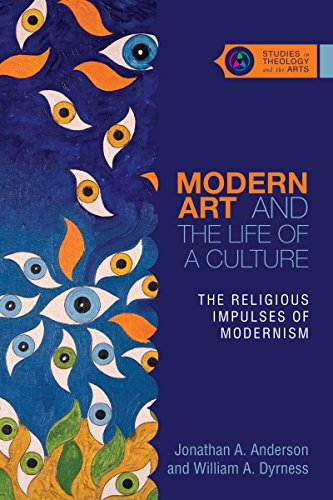 Modern Art and the Life of a Culture: The Religious Impulses of Modernism (Studies in Theology and the Arts) (English Edition) por Jonathan A. Anderson
