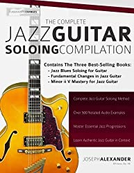 The Complete Jazz Guitar Soloing Compilation: Learn Authentic Jazz Guitar in context by Mr Joseph Alexander (2015-11-17)