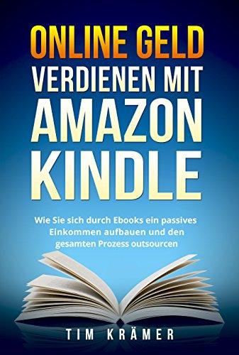 Online Geld verdienen mit Amazon Kindle:            Wie Sie sich durch Ebooks ein passives Einkommen aufbauenund den gesamten Prozess outsourcen           Passives Einkommen aufbauen und online Geld verdienen. Wie das geht, erfahren Sie in ...