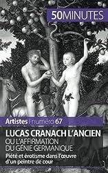 Lucas Cranach lAncien ou laffirmation du gnie germanique: Pit et rotisme dans luvre dun peintre de cour