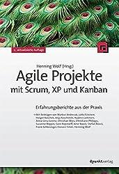 Agile Projekte mit Scrum, XP und Kanban: Erfahrungsberichte aus der Praxis