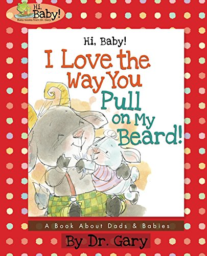 hi-baby-i-love-the-way-you-pull-on-my-beard-a-book-about-dads-babies-hibaby-baby-books-5-english-edi