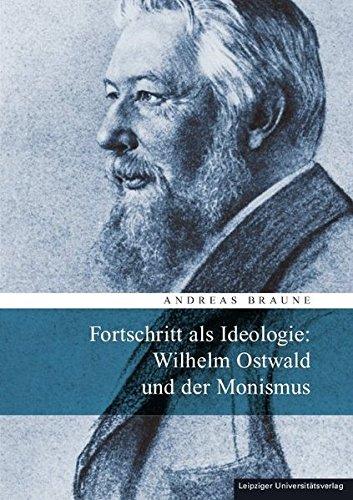 Fortschritt als Ideologie: Wilhelm Ostwald und der Monismus
