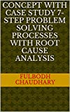 CONCEPT WITH  CASE STUDY 7-STEP PROBLEM SOLVING PROCESSES WITH ROOT CAUSE ANALYSIS