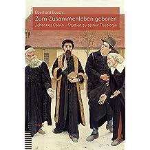 Zum Zusammenleben geboren: Johannes Calvin - Studien zu seiner Theologie