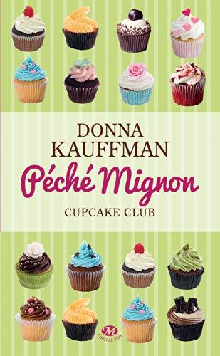 Péché mignon: Cupcake Club Romance, T3 par [Kauffman, Donna]